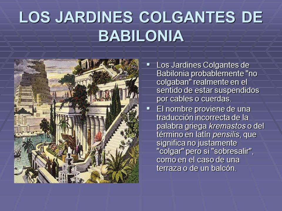 LOS JARDINES COLGANTES DE BABILONIA Los Jardines Colgantes de Babilonia probablemente