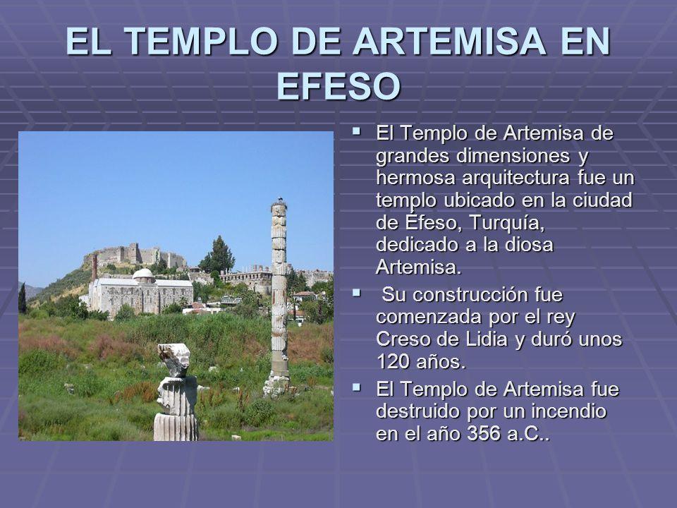 EL TEMPLO DE ARTEMISA EN EFESO El Templo de Artemisa de grandes dimensiones y hermosa arquitectura fue un templo ubicado en la ciudad de Éfeso, Turquí