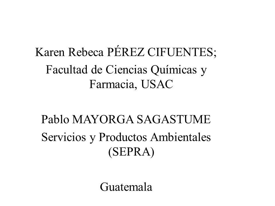 Karen Rebeca PÉREZ CIFUENTES; Facultad de Ciencias Químicas y Farmacia, USAC Pablo MAYORGA SAGASTUME Servicios y Productos Ambientales (SEPRA) Guatema
