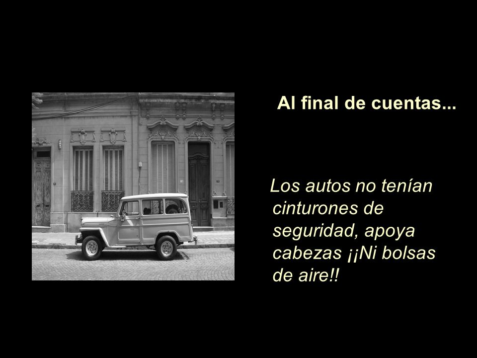 Los autos no tenían cinturones de seguridad, apoya cabezas ¡¡Ni bolsas de aire!.