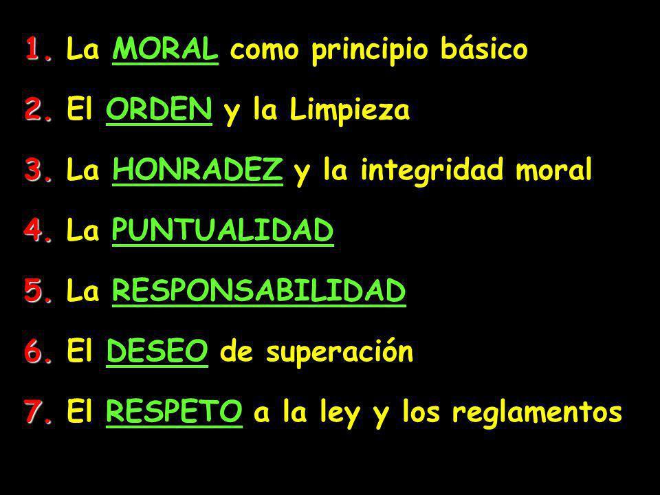1. 1. La MORAL como principio básico 2. 2. El ORDEN y la Limpieza 3. 3. La HONRADEZ y la integridad moral 4. 4. La PUNTUALIDAD 5. 5. La RESPONSABILIDA