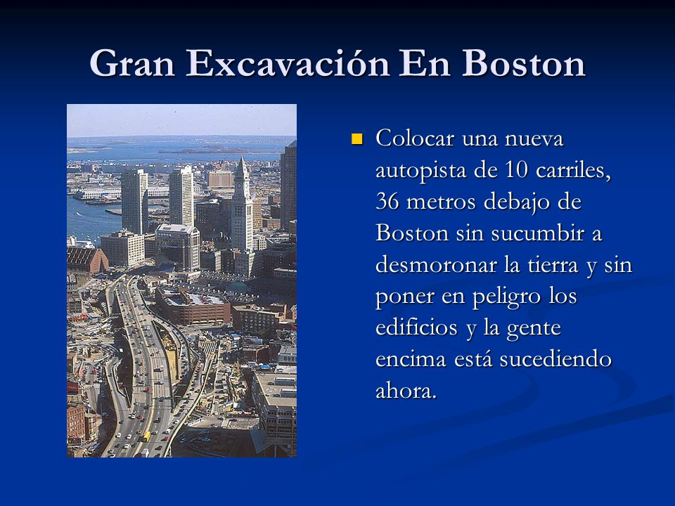 Gran Excavación En Boston Colocar una nueva autopista de 10 carriles, 36 metros debajo de Boston sin sucumbir a desmoronar la tierra y sin poner en peligro los edificios y la gente encima está sucediendo ahora.