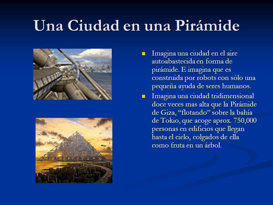 Una Ciudad en una Pirámide Imagina una ciudad en el aire autoabastecida en forma de pirámide.