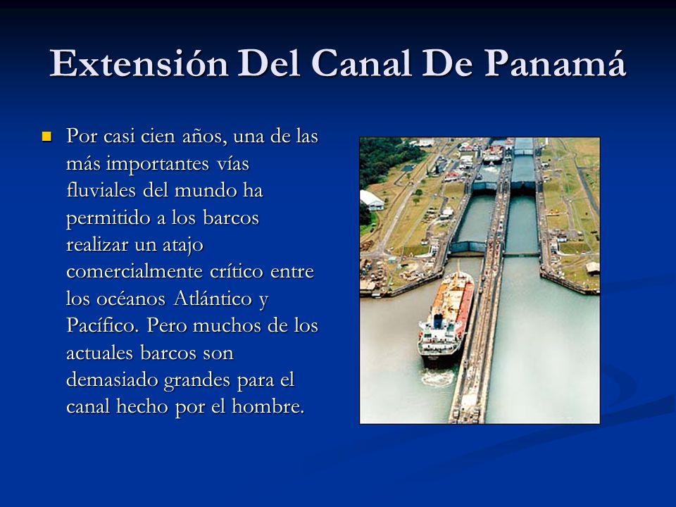 Extensión Del Canal De Panamá Por casi cien años, una de las más importantes vías fluviales del mundo ha permitido a los barcos realizar un atajo come