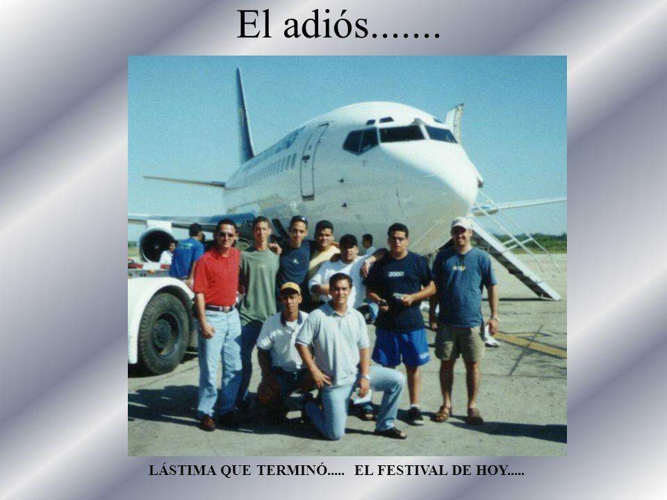 El adiós....... LÁSTIMA QUE TERMINÓ..... EL FESTIVAL DE HOY.....
