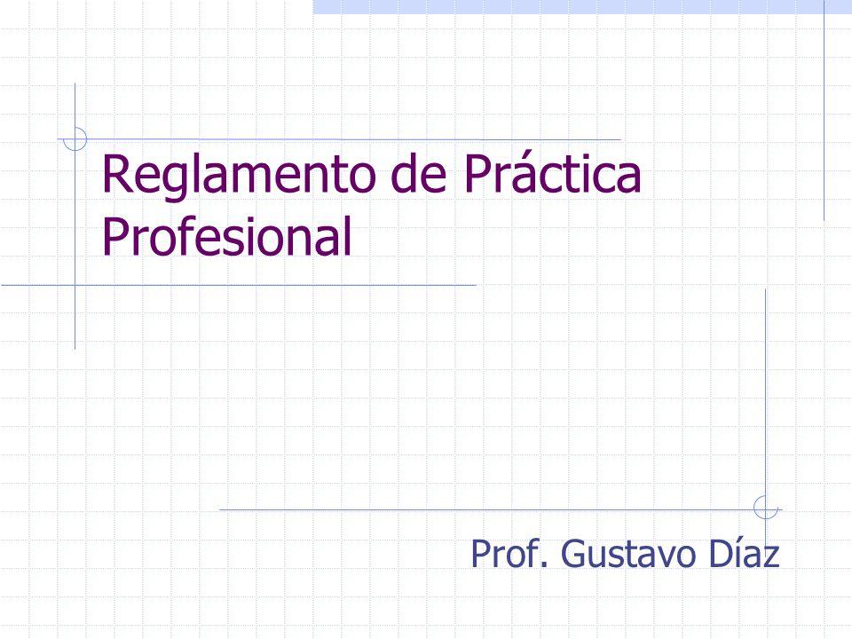 Reglamento de Práctica Profesional Prof. Gustavo Díaz