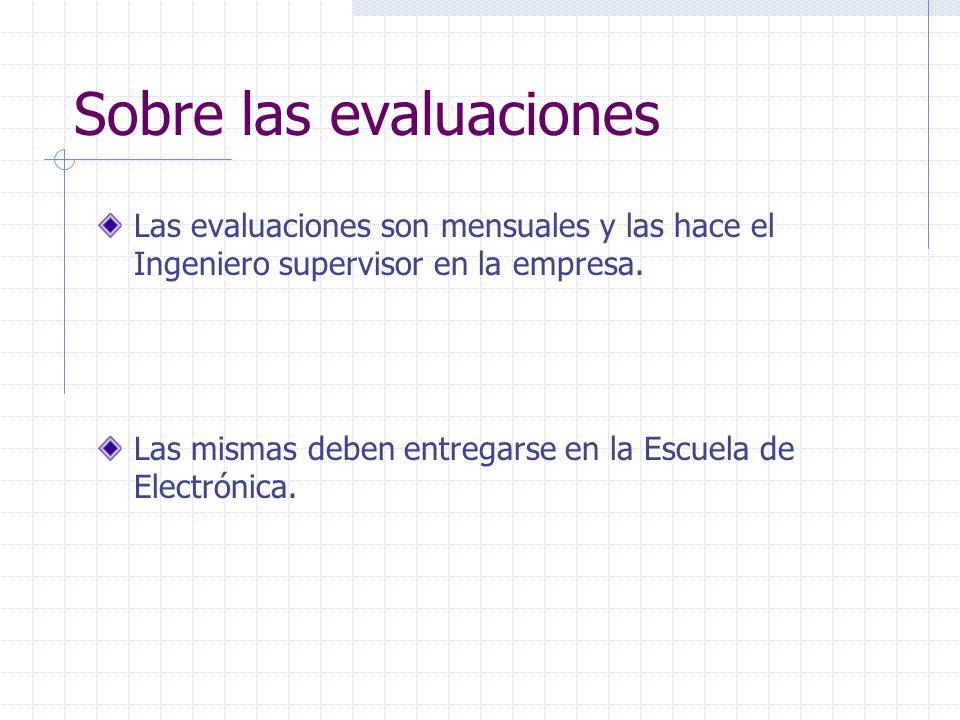 Sobre las evaluaciones Las evaluaciones son mensuales y las hace el Ingeniero supervisor en la empresa.