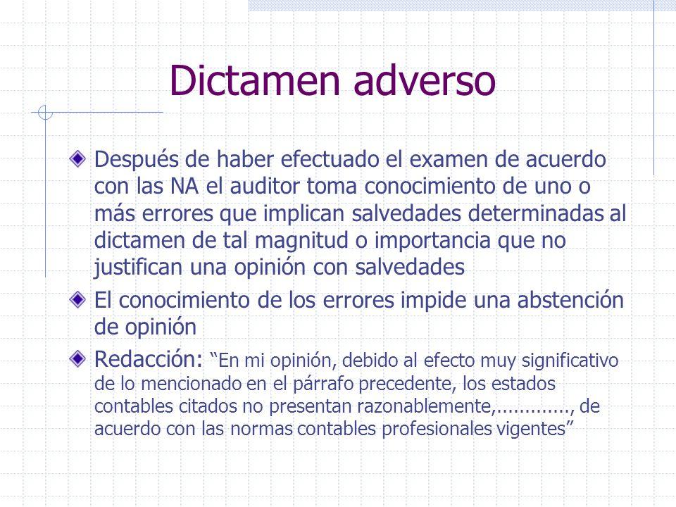 Dictamen adverso Después de haber efectuado el examen de acuerdo con las NA el auditor toma conocimiento de uno o más errores que implican salvedades
