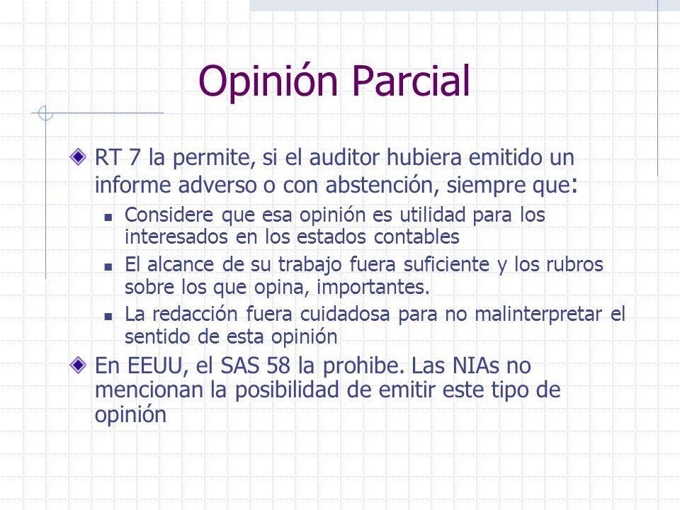 Opinión Parcial RT 7 la permite, si el auditor hubiera emitido un informe adverso o con abstención, siempre que : Considere que esa opinión es utilida