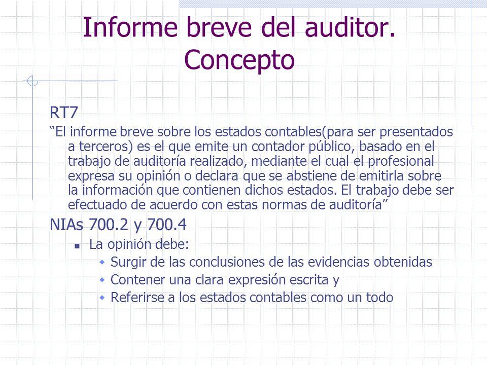Informe breve del auditor. Concepto RT7 El informe breve sobre los estados contables(para ser presentados a terceros) es el que emite un contador públ