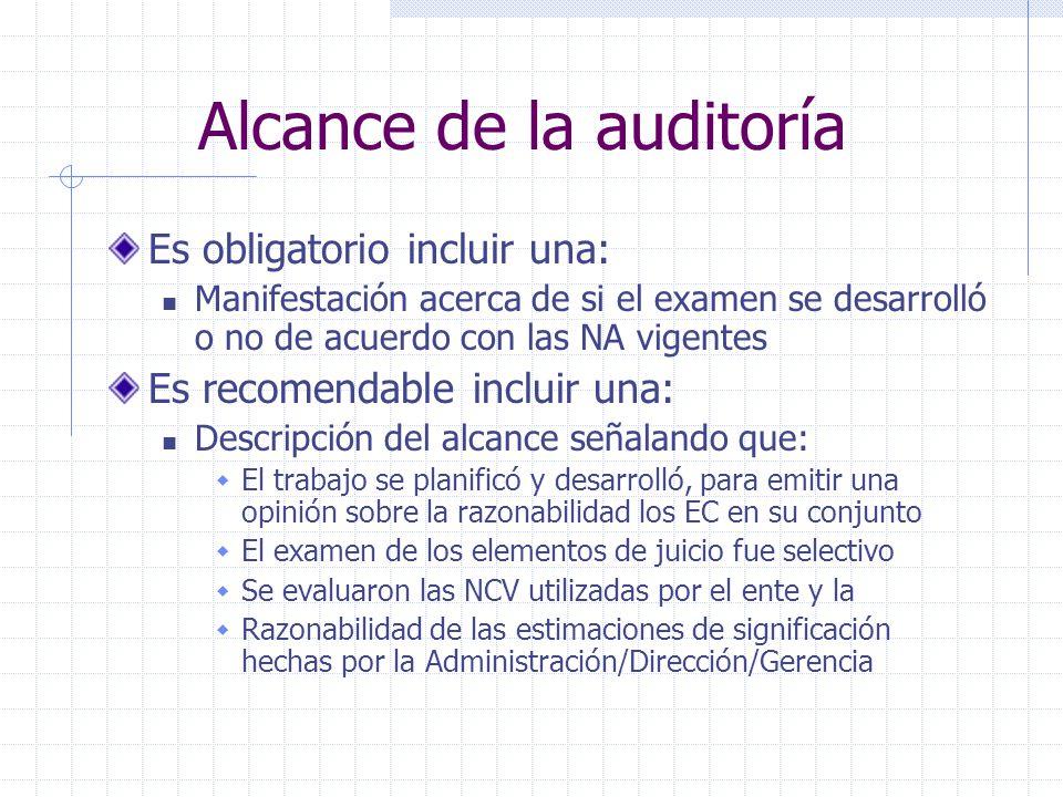 Alcance de la auditoría Es obligatorio incluir una: Manifestación acerca de si el examen se desarrolló o no de acuerdo con las NA vigentes Es recomend