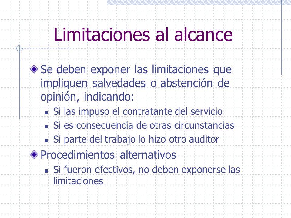 Limitaciones al alcance Se deben exponer las limitaciones que impliquen salvedades o abstención de opinión, indicando: Si las impuso el contratante de
