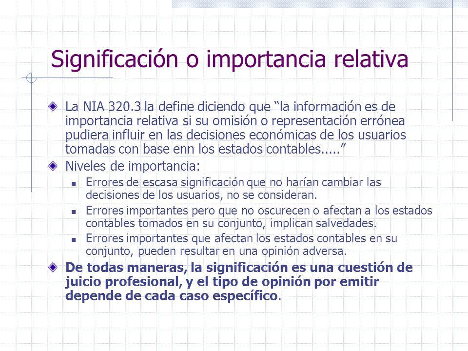 Significación o importancia relativa La NIA 320.3 la define diciendo que la información es de importancia relativa si su omisión o representación erró