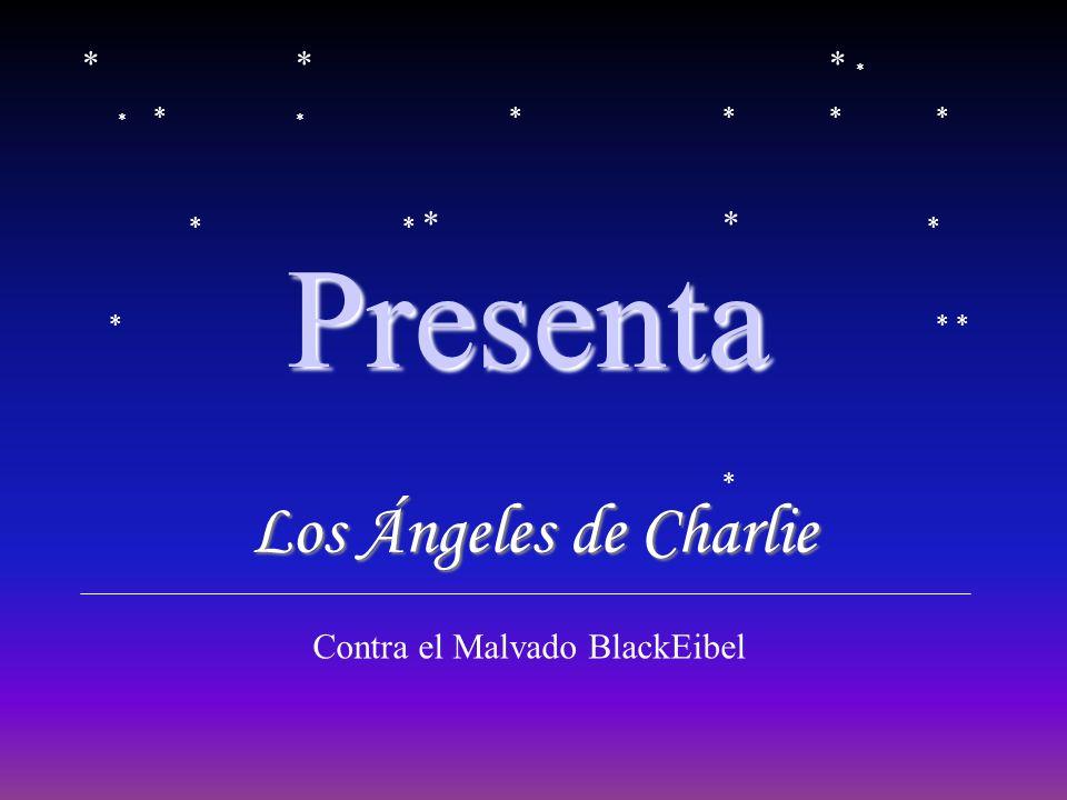 Presenta Presenta *** * * * * * *** ** ** * ** * * Los Ángeles de Charlie Contra el Malvado BlackEibel
