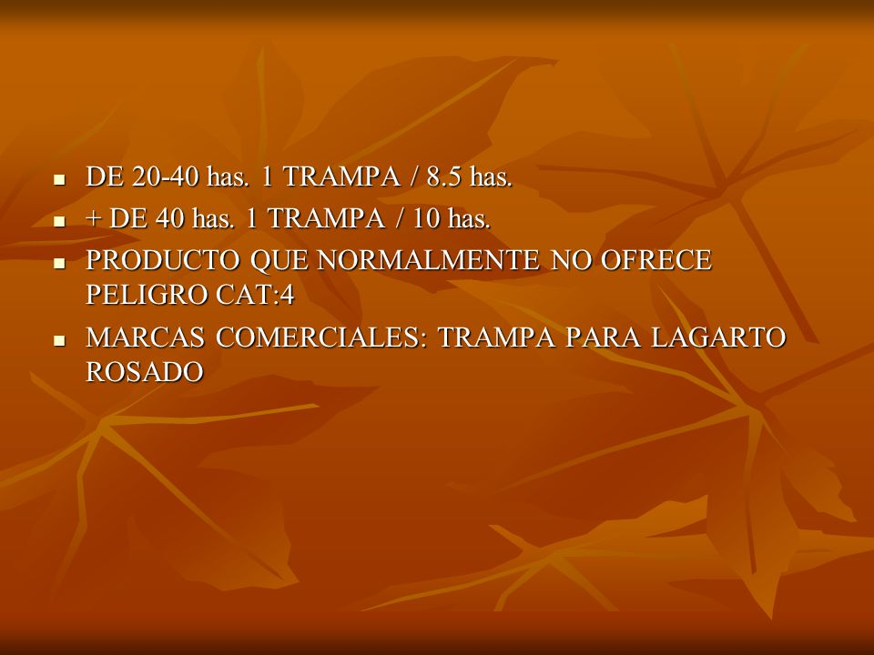 DE 20-40 has. 1 TRAMPA / 8.5 has. DE 20-40 has. 1 TRAMPA / 8.5 has. + DE 40 has. 1 TRAMPA / 10 has. + DE 40 has. 1 TRAMPA / 10 has. PRODUCTO QUE NORMA