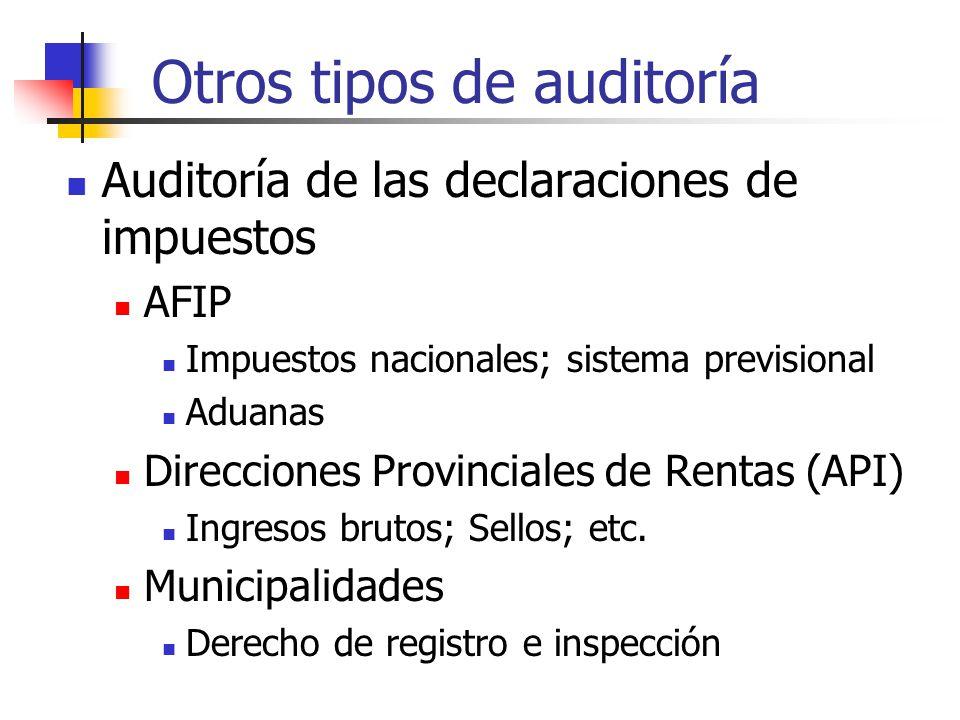 Otros tipos de auditoría Auditoría de las declaraciones de impuestos AFIP Impuestos nacionales; sistema previsional Aduanas Direcciones Provinciales de Rentas (API) Ingresos brutos; Sellos; etc.