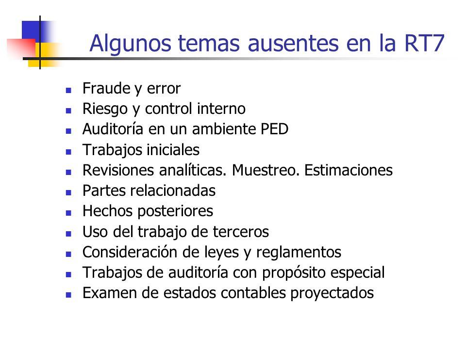 Algunos temas ausentes en la RT7 Fraude y error Riesgo y control interno Auditoría en un ambiente PED Trabajos iniciales Revisiones analíticas.