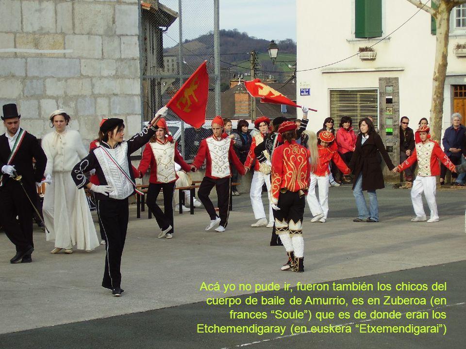 Acá yo no pude ir, fueron también los chicos del cuerpo de baile de Amurrio, es en Zuberoa (en frances Soule) que es de donde eran los Etchemendigaray (en euskera Etxemendigarai)