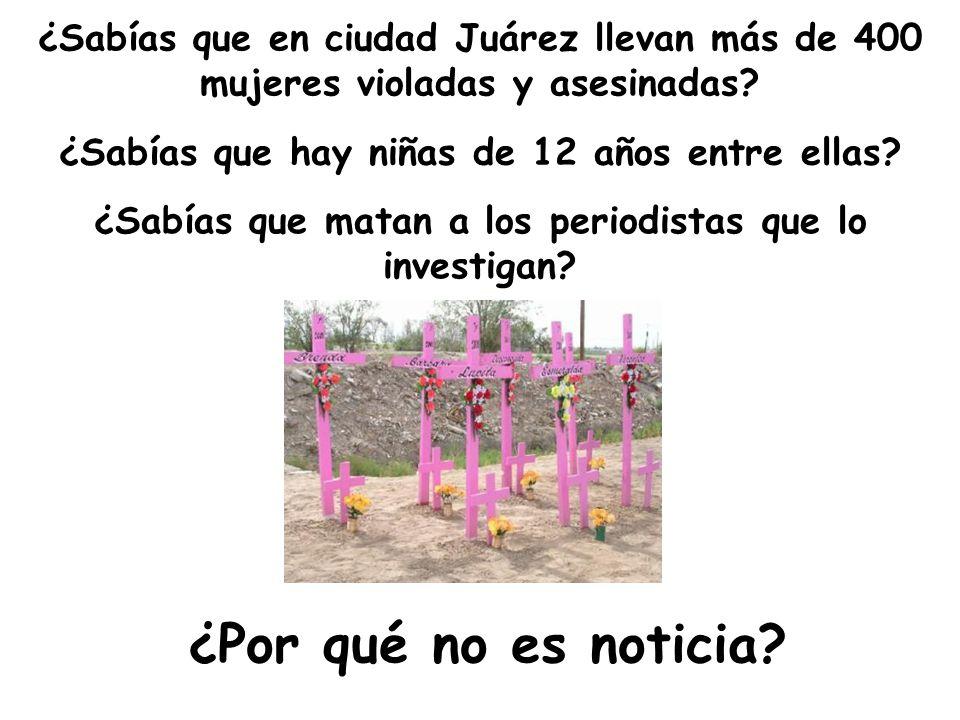 ¿Sabías que en ciudad Juárez llevan más de 400 mujeres violadas y asesinadas.