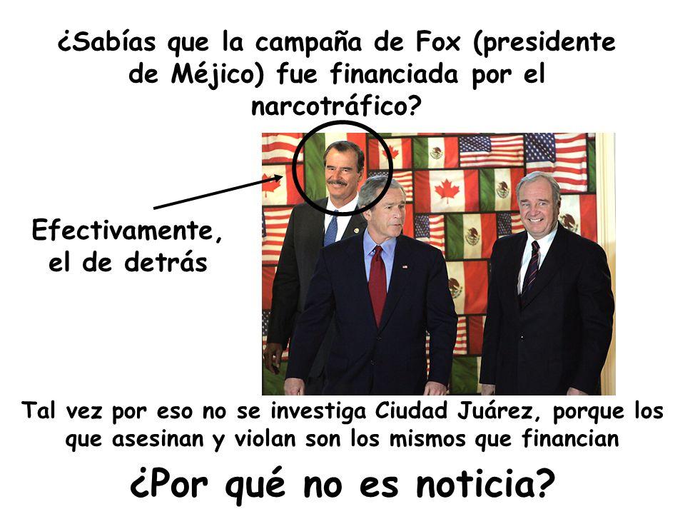 ¿Sabías que la campaña de Fox (presidente de Méjico) fue financiada por el narcotráfico.