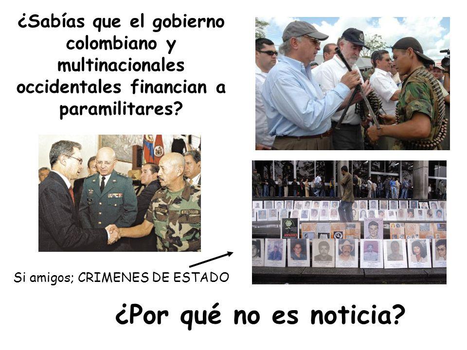 ¿Sabías que el gobierno colombiano y multinacionales occidentales financian a paramilitares.