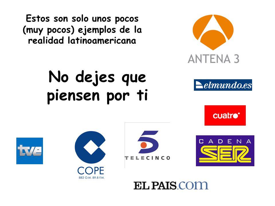 No dejes que piensen por ti Estos son solo unos pocos (muy pocos) ejemplos de la realidad latinoamericana