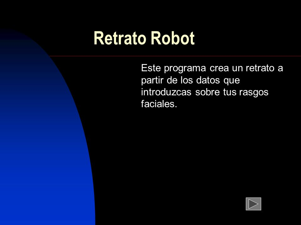 Retrato Robot Este programa crea un retrato a partir de los datos que introduzcas sobre tus rasgos faciales.