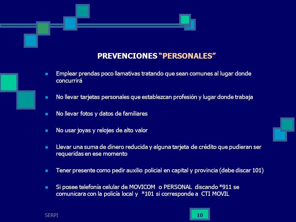 SERPI 10 PREVENCIONES PERSONALES Emplear prendas poco llamativas tratando que sean comunes al lugar donde concurrirá No llevar tarjetas personales que
