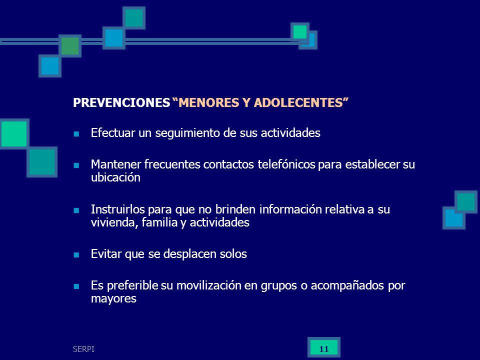 SERPI 11 PREVENCIONES MENORES Y ADOLECENTES Efectuar un seguimiento de sus actividades Mantener frecuentes contactos telefónicos para establecer su ub