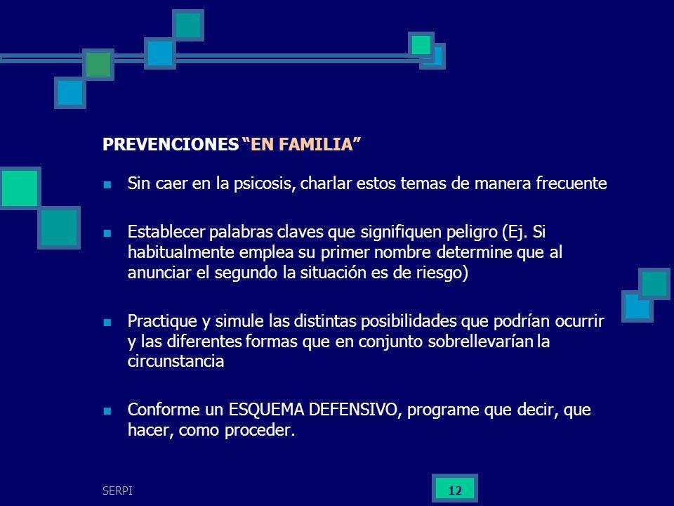 SERPI 12 PREVENCIONES EN FAMILIA Sin caer en la psicosis, charlar estos temas de manera frecuente Establecer palabras claves que signifiquen peligro (