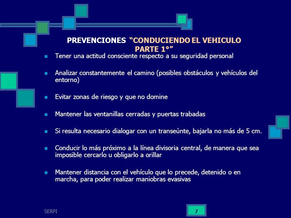 SERPI 7 PREVENCIONES CONDUCIENDO EL VEHICULO PARTE 1° Tener una actitud consciente respecto a su seguridad personal Analizar constantemente el camino