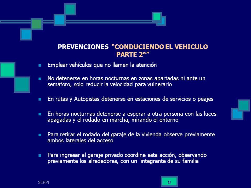 SERPI 8 PREVENCIONES CONDUCIENDO EL VEHICULO PARTE 2° Emplear vehículos que no llamen la atención No detenerse en horas nocturnas en zonas apartadas n