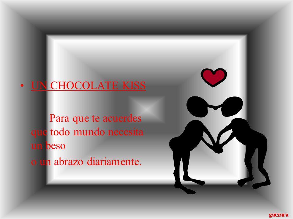 UN CHOCOLATE KISS Para que te acuerdes que todo mundo necesita un beso o un abrazo diariamente.