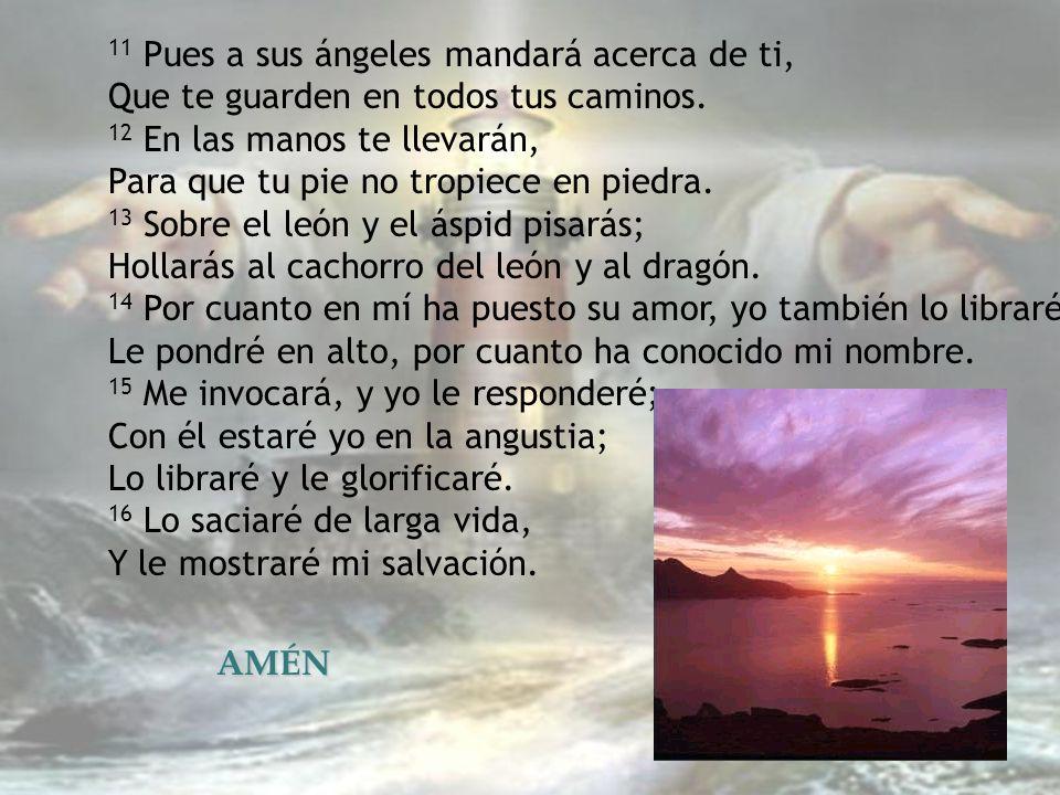 11 Pues a sus ángeles mandará acerca de ti, Que te guarden en todos tus caminos.