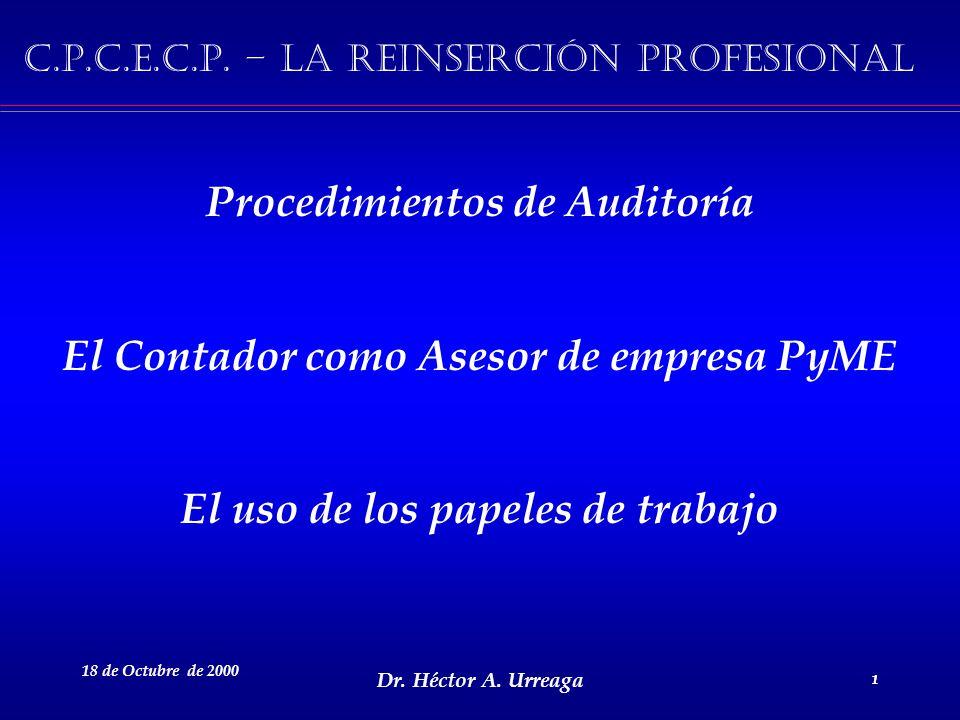 Dr. Héctor A. Urreaga 1 18 de Octubre de 2000 1 Procedimientos de Auditoría El Contador como Asesor de empresa PyME El uso de los papeles de trabajo C