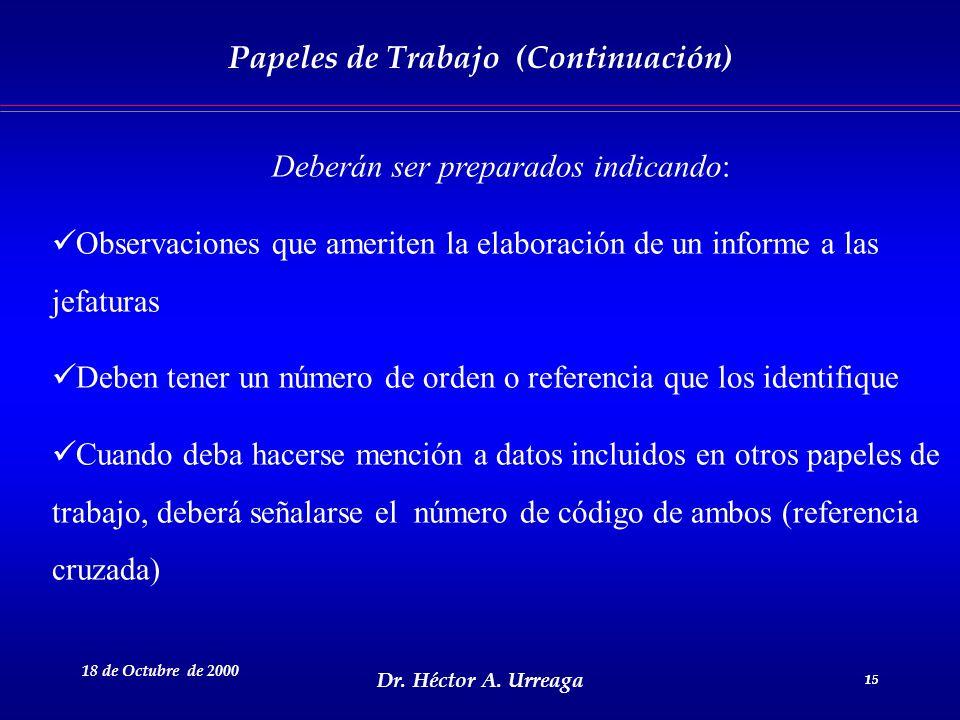 Dr. Héctor A. Urreaga 15 18 de Octubre de 2000 15 Deberán ser preparados indicando: Observaciones que ameriten la elaboración de un informe a las jefa