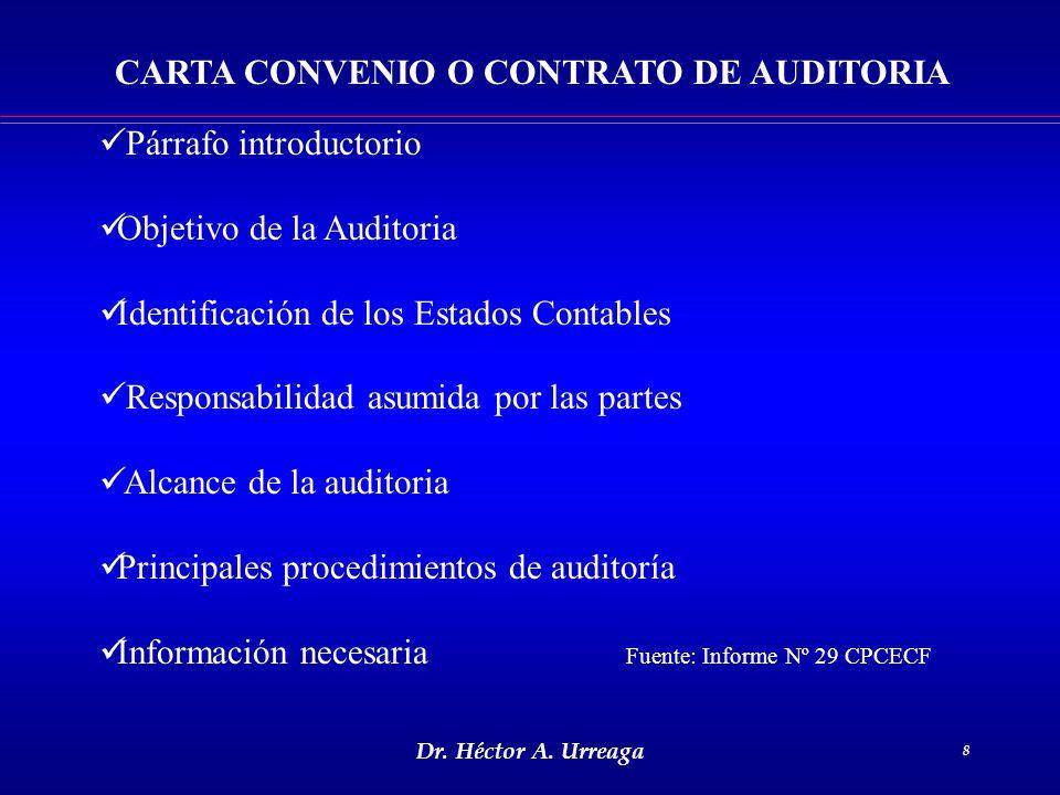 Dr. Héctor A. Urreaga 8 CARTA CONVENIO O CONTRATO DE AUDITORIA Párrafo introductorio Objetivo de la Auditoria Identificación de los Estados Contables