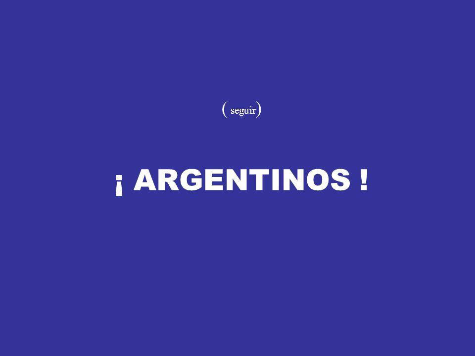 ( seguir ) ¡ ARGENTINOS !