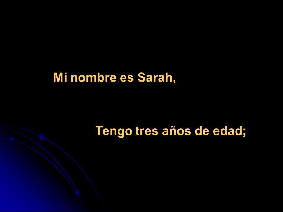 Mi nombre es Sarah, Tengo tres años de edad;