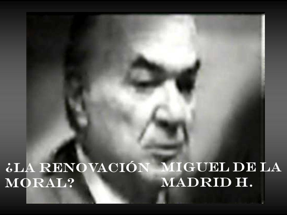 ¿La Renovación Moral? Miguel de la Madrid H.