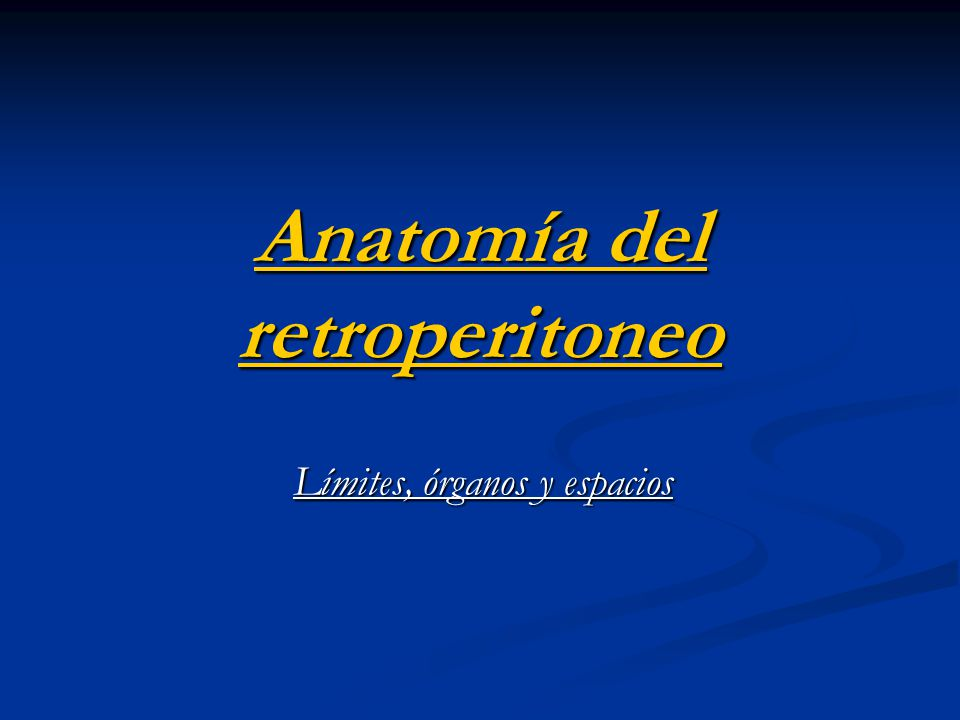 Anatomía del retroperitoneo Definición Definición Espacio anatómico limitado por delante con el peritoneo parietal y posteriormente con la fascia de los músculos psoas, cuadrado lumbar y transverso lumbar.