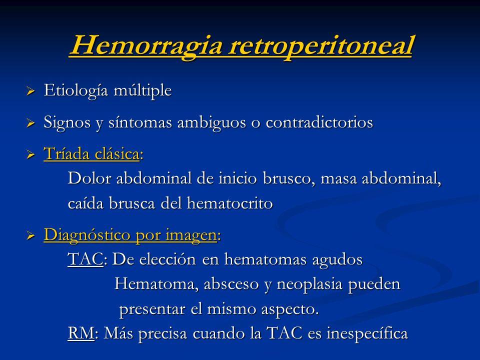 Hemorragia retroperitoneal Etiología múltiple Etiología múltiple Signos y síntomas ambiguos o contradictorios Signos y síntomas ambiguos o contradicto