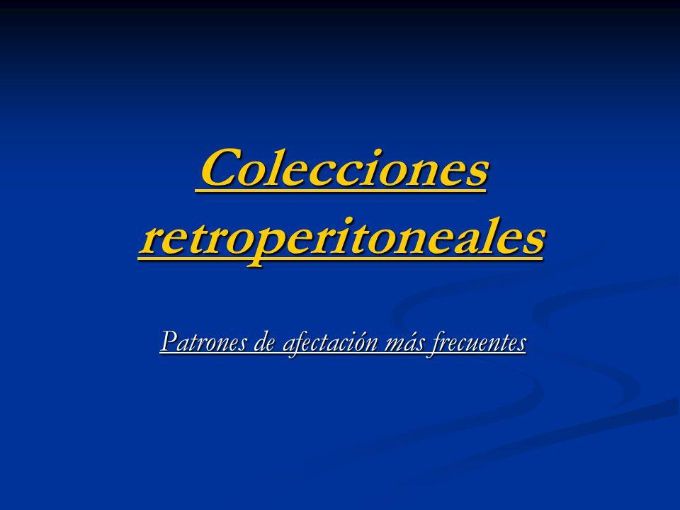 Colecciones retroperitoneales Origen: Origen: Secundario a partir de patología en órganos vecinos: Secundario a partir de patología en órganos vecinos: Intestino delgado, columna vertebral, espacio pleural.