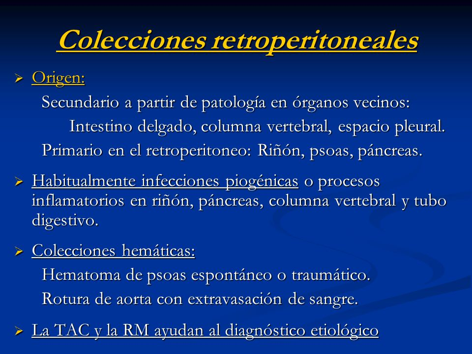 Colecciones retroperitoneales Origen: Origen: Secundario a partir de patología en órganos vecinos: Secundario a partir de patología en órganos vecinos