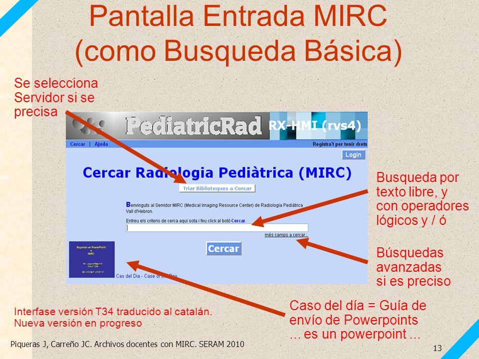 Piqueras J, Carreño JC. Archivos docentes con MIRC. SERAM 2010 13 Pantalla Entrada MIRC (como Busqueda Básica) Busqueda por texto libre, y con operado