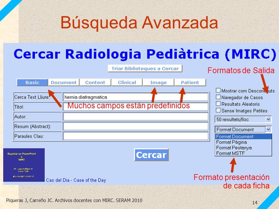 Piqueras J, Carreño JC. Archivos docentes con MIRC. SERAM 2010 14 Búsqueda Avanzada Muchos campos están predefinidos Formatos de Salida Formato presen