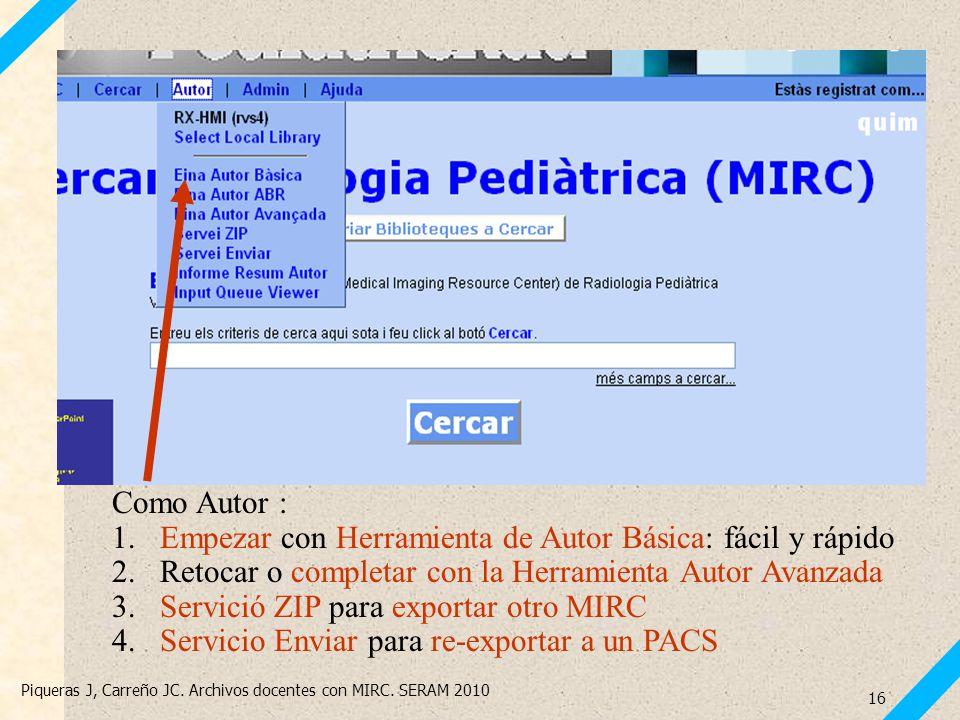 Piqueras J, Carreño JC. Archivos docentes con MIRC. SERAM 2010 16 Como Autor : 1.Empezar con Herramienta de Autor Básica: fácil y rápido 2.Retocar o c
