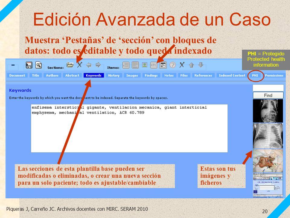 Piqueras J, Carreño JC. Archivos docentes con MIRC. SERAM 2010 20 Edición Avanzada de un Caso PHI = Protegido Protected health information Muestra Pes