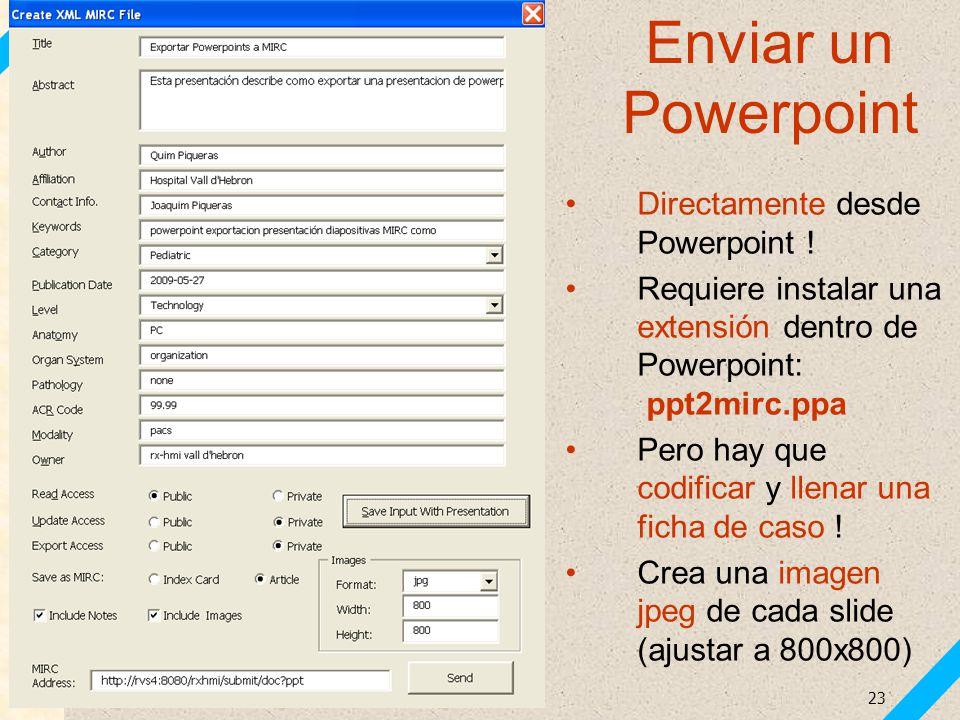 Piqueras J, Carreño JC. Archivos docentes con MIRC. SERAM 2010 23 Enviar un Powerpoint Directamente desde Powerpoint ! Requiere instalar una extensión