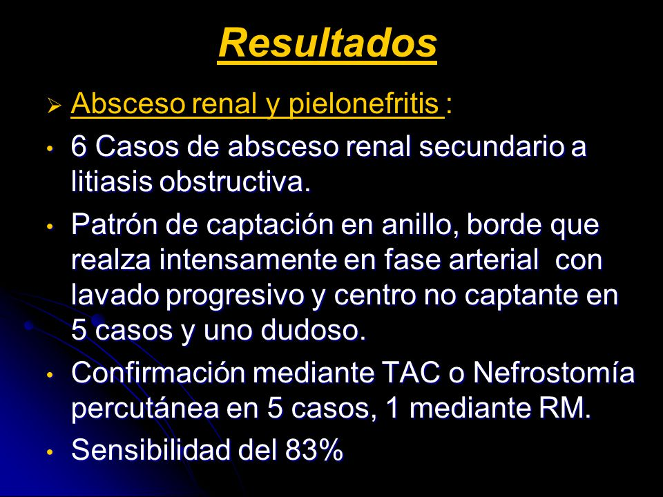 Resultados Absceso renal y pielonefritis : 6 Casos de absceso renal secundario a litiasis obstructiva.